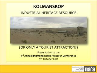 KOLMANSKOP INDUSTRIAL HERITAGE RESOURCE (OR ONLY A TOURIST ATTRACTION?) Presentation to the 3 rd  Annual Diamond Route