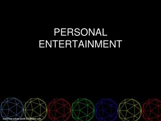 PERSONAL ENTERTAINMENT