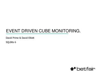EVENT DRIVEN CUBE MONITORING.