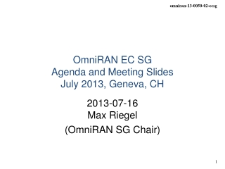 OmniRAN EC SG  Agenda and Meeting Slides July  2013,  Geneva, CH