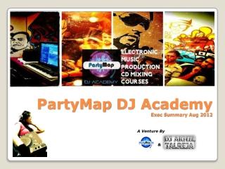 PartyMap  DJ Academy Exec Summary Aug 2012