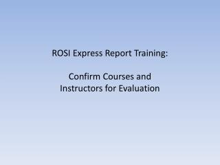 ROSI Express Report Training: Confirm Courses and  Instructors for Evaluation