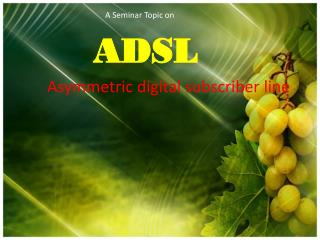 A Seminar Topic on ADSL Asymmetric  digital subscriber line