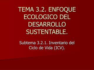 tema 3.2. enfoque ecologico del desarrollo sustentable.