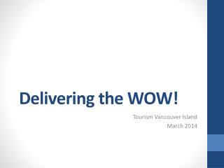 Delivering  the WOW!