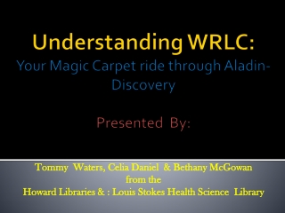 Understanding  WRLC : Your Magic Carpet ride through  Aladin -Discovery Presented  By: