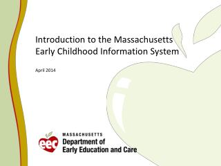 Introduction to the Massachusetts Early Childhood Information Syste m