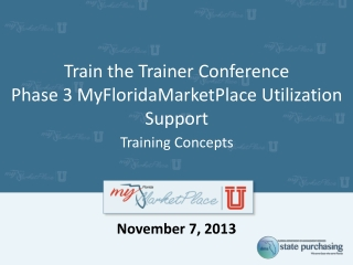 Train the Trainer Conference Phase 3 MyFloridaMarketPlace Utilization  Support Training Concepts