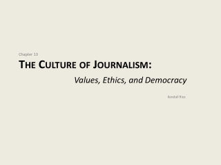 Chapter 13 The Culture of Journalism: Values, Ethics, and Democracy