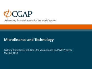 Microfinance and Technology Building Operational Solutions for Microfinance and SME Projects May 24, 2010