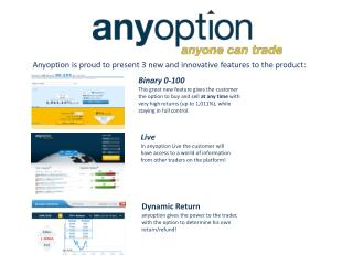 Anyoption is proud to present  3 new  and innovative features to the product: