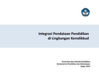 Pusat  Data  dan Statistik Pendidikan Kementerian Pendidikan  dan Kebudayaan Bogor , 201 2