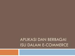 Aplikasi dan Berbagai Isu dalam  e-Commerce