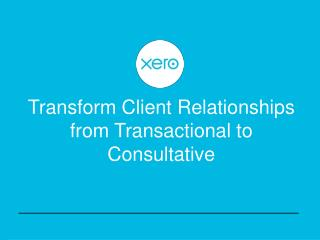Transform Client Relationships from Transactional to Consultative