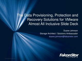 Duane Johnson Storage Architect / Solutions Ambassador duane.johnson@falconstor.com