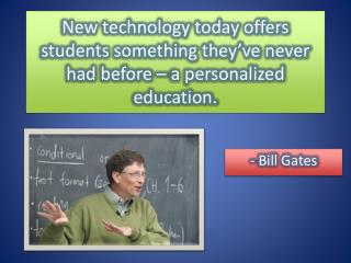 New technology today offers students something they've never had before – a personalized education.