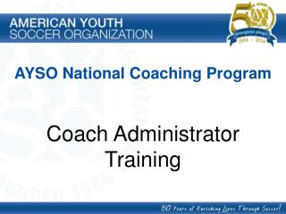 AYSO National Coaching Program Coach Administrator  Training
