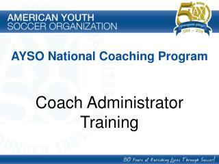 AYSO National Coaching Program Coach Administrator  Training