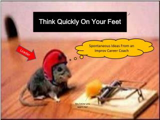 Think  Quickly On Your Feet