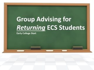 Group Advising for  Returning  ECS Students Early College Start