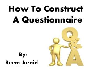 How To Construct  A Questionnaire