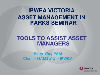 IPWEA VICTORIA ASSET MANAGEMENT IN PARKS SEMINAR TOOLS TO ASSIST ASSET MANAGERS