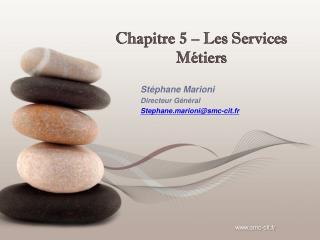 Chapitre 5 – Les Services Métiers
