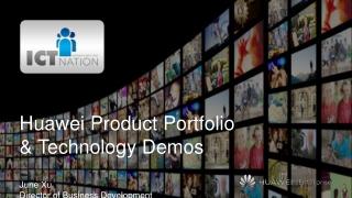 Huawei Product Portfolio & Technology Demos June Xu Director of Business Development Huawei Enterprise USA