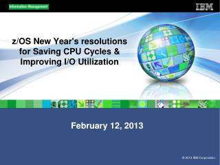 z/OS New Year's resolutions  for  Saving CPU Cycles & Improving I/O Utilization