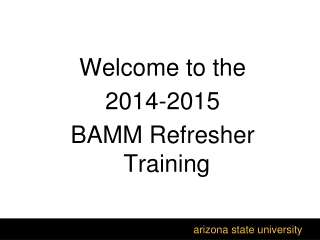 Welcome to the  2014-2015  BAMM Refresher Training