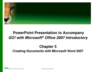 PowerPoint Presentation to Accompany GO! with Microsoft ®  Office 2007 Introductory Chapter 5 Creating Documents with M