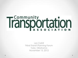 Len Cahill Tribal Transit Planning Forum Tulsa, Oklahoma November 13, 2013