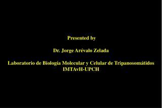 presented by  dr. jorge ar valo zelada  laboratorio de biolog a molecular y celular de tripanosom tidos imtavh-upch