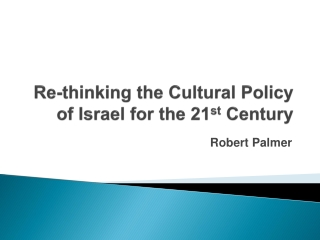 Re-thinking the Cultural Policy of Israel for the 21 st  Century