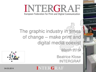 The graphic industry in times of change – make print and digital media coexist March 2014 Beatrice  Klose INTERGRAF