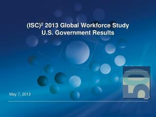 (ISC) 2  2013 Global Workforce  Study  U.S . Government Results