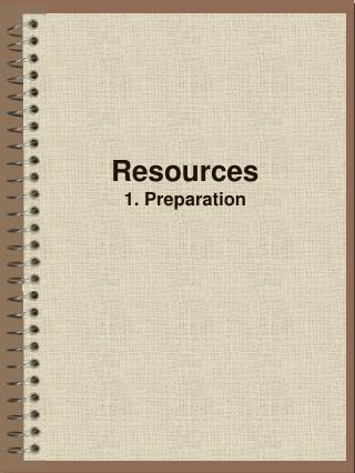 Resources 1. Preparation