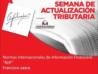 """Normas Internacionales de Información Financiera """"NIIF""""  Francisco vasco"""