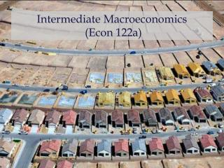 Intermediate Macroeconomics  (Econ 122a)