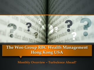 The Woo Group RBC Wealth Management - Turbulence Ahead?
