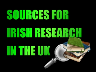 SOURCES FOR  IRISH RESEARCH  IN  THE UK