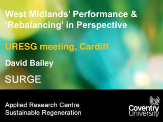 West Midlands' Performance & 'Rebalancing' in Perspective URESG meeting, Cardiff
