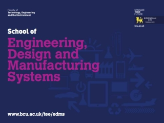Parmjit S. Chima Head of School Engineering, Design & Manufacturing Systems Birmingham City University