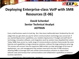 Deploying Enterprise-class VoIP with SMB Resources (E-06) David Schenkel Senior Technical Analyst ADTRAN