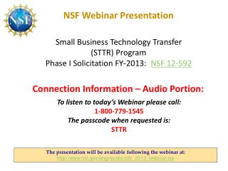 NSF Webinar Presentation Small Business Technology Transfer  (STTR) Program  Phase I Solicitation FY-2013:   NSF 12-592