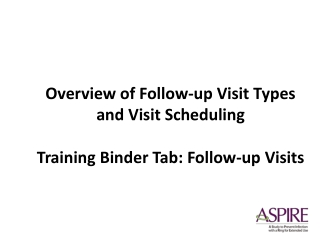 Overview of Follow-up Visit Types and Visit Scheduling Training Binder Tab: Follow-up Visits