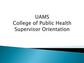 UAMS College of Public Health Supervisor Orientation