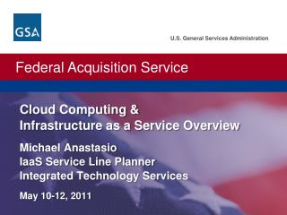 Cloud Computing & Infrastructure as a Service Overview Michael  Anastasio IaaS  Service Line Planner Integrated Technol