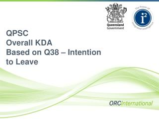 QPSC Overall KDA Based on Q38 – Intention to Leave