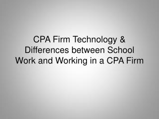 CPA Firm Technology & Differences between School Work and Working in a CPA Firm